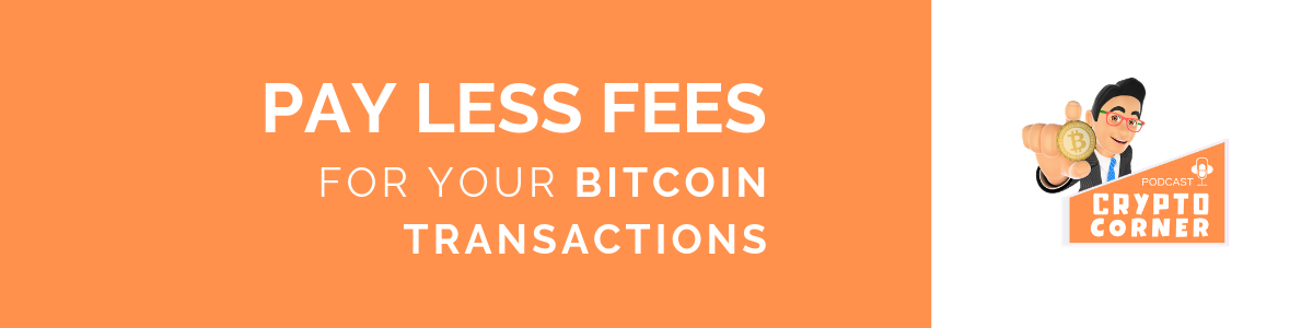 How to pay LESS FEES for Bitcointransactions